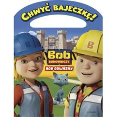 Chwyć bajeczkę Bob Budowniczy. Bob odważny.